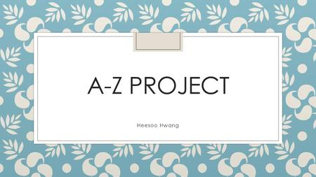 A-Z PROJECT Heesoo Hwang. A Angles Angle The amount of turn between two straight lines that have a common end point (the vertex). Angles are various,