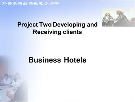 Project Two Developing and Receiving clients Project Two Developing and Receiving clients Business Hotels.