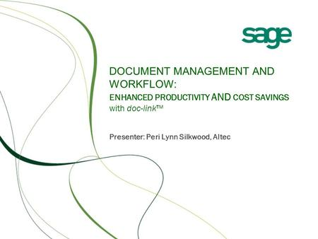 DOCUMENT MANAGEMENT AND WORKFLOW: ENHANCED PRODUCTIVITY AND COST SAVINGS with doc-link™ Presenter: Peri Lynn Silkwood, Altec.