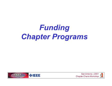 San Antonio – 2001 Chapter Chairs Workshop Funding Chapter Programs.