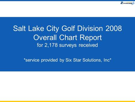 Salt Lake City Golf Division 2008 Overall Chart Report for 2,178 surveys received *service provided by Six Star Solutions, Inc*