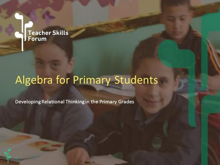 1 Algebra for Primary Students Developing Relational Thinking in the Primary Grades.