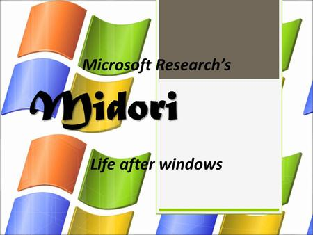Midori Life after windows Microsoft Research's. Singularity  Midori is a stem off of this operating system  A research project started in 2003 to build.