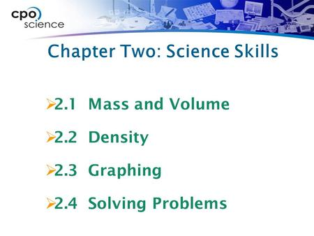 Chapter Two: Science Skills  2.1 Mass and Volume  2.2 Density  2.3 Graphing  2.4 Solving Problems.