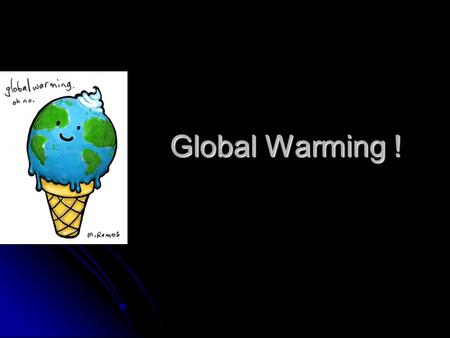 Global Warming !. What is Global Warming ? Global warming is the increase in the average temperature of earth's near-surface air and oceans. Global warming.