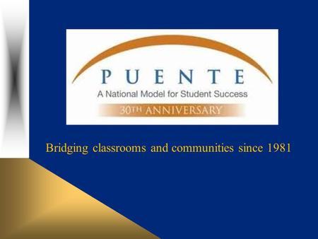 The Puente Project Bridging classrooms and communities since 1981.