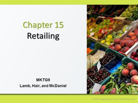 Chapter 15 Retailing MKTG9 Lamb, Hair, and McDaniel