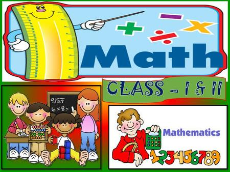 Book for class I Book for class II THE MAIN LEARNING AREAS class I NUMBER CONCEPT 1-100 ADDITION SUBTRACTION MEASUREMENT SHAPES AND PATTERNS TIME MONEY.