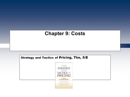 Chapter 9: Costs Strategy and Tactics of Pricing, The, 5/E.