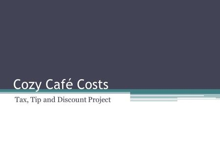 Cozy Café Costs Tax, Tip and Discount Project. Mission You are on a mission to find out who has the best meal deal from either Mom's Café in Justin, TX.