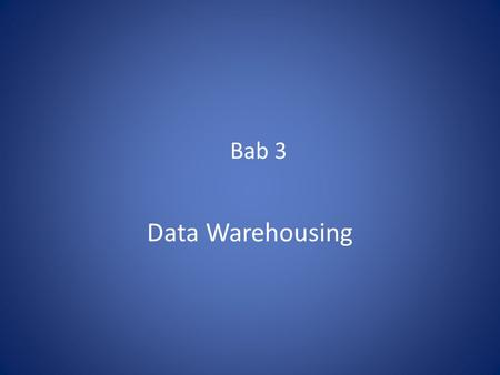 Bab 3 Data Warehousing. Why Data Warehouse? Scenario 1 ABC Pvt Ltd is a company with branches at Mumbai, Delhi, Chennai and Banglore. The Sales Manager.