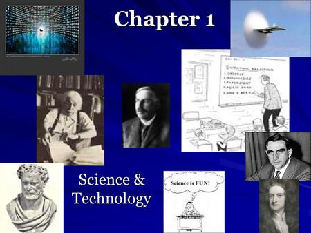 Chapter 1 Science & Technology. Science: (and technology)  has help societies throughout history to advance and even helped many thrive above other cultures.