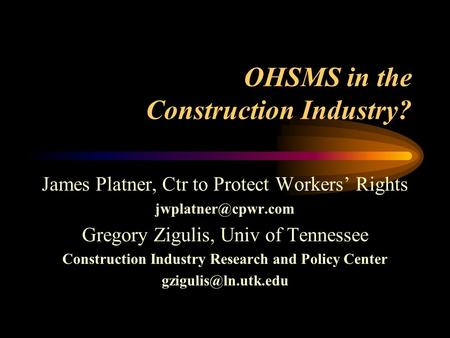 OHSMS in the Construction Industry? James Platner, Ctr to Protect Workers' Rights Gregory Zigulis, Univ of Tennessee Construction Industry.