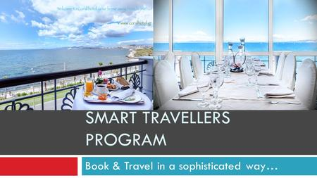 SMART TRAVELLERS PROGRAM Book & Travel in a sophisticated way…