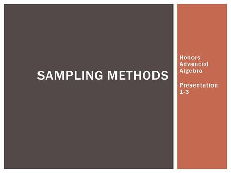Honors Advanced Algebra Presentation 1-3 SAMPLING METHODS.