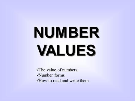 NUMBER VALUES The value of numbers. Number forms.