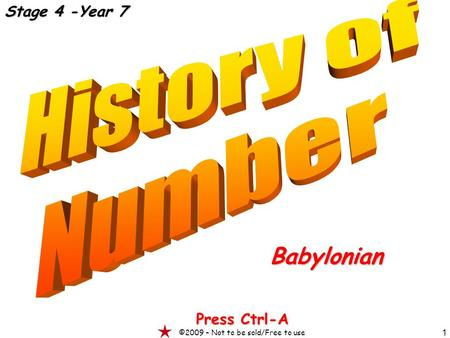 1 Babylonian Press Ctrl-A ©2009 – Not to be sold/Free to use Stage 4 -Year 7.
