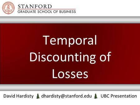 Temporal Discounting of Losses David Hardisty UBC Presentation.