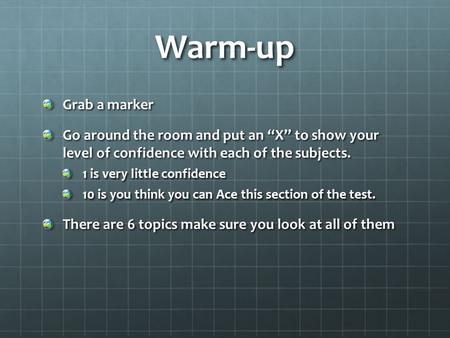 "Warm-up Grab a marker Go around the room and put an ""X"" to show your level of confidence with each of the subjects. 1 is very little confidence 10 is you."