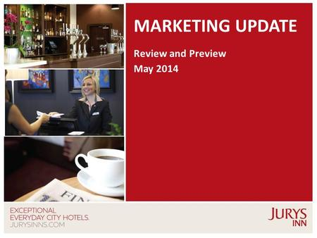 1 MARKETING UPDATE Review and Preview May 2014. 2 MAY ACTIVITY.