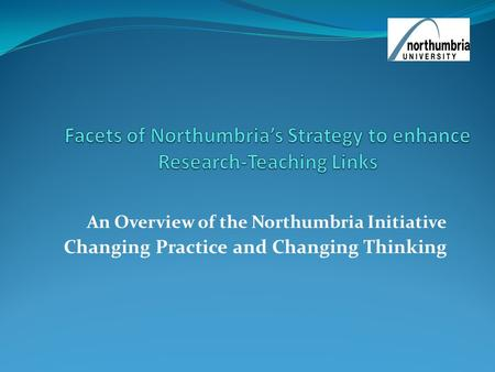 An Overview of the Northumbria Initiative Changing Practice and Changing Thinking.