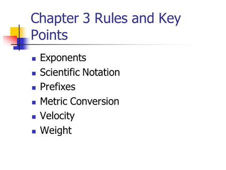 Chapter 3 Rules and Key Points Exponents Scientific Notation Prefixes Metric Conversion Velocity Weight.