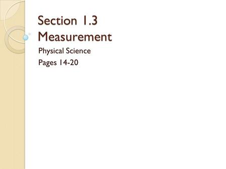 Section 1.3 Measurement Physical Science Pages 14-20.
