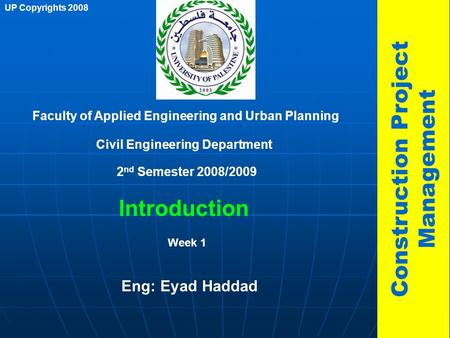 1 Introduction Faculty of Applied Engineering and Urban Planning Civil Engineering Department Week 1 2 nd Semester 2008/2009 UP Copyrights 2008 Construction.