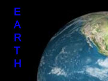 E ARTHARTH EARTHEARTH. Is thE thiRd pLanet in thE sOlar systEm in terms of distance from the sUn, and the fifth largest. It is also the largest of its.