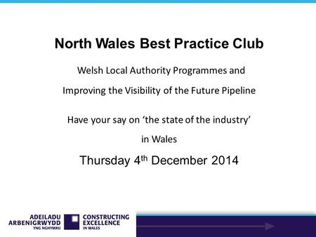 North Wales Best Practice Club Welsh Local Authority Programmes and Improving the Visibility of the Future Pipeline Have your say on 'the state of the.