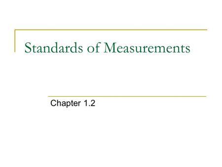 Standards of Measurements Chapter 1.2. Accuracy and Precision Accuracy – how close a measured value is to the actual value Precision – how close the measured.