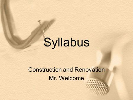 Syllabus Construction and Renovation Mr. Welcome.