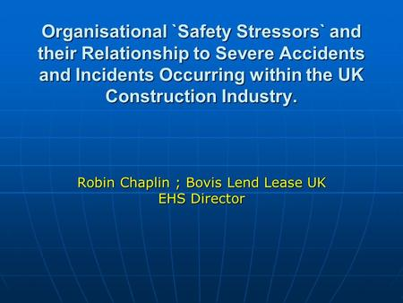 Organisational `Safety Stressors` and their Relationship to Severe Accidents and Incidents Occurring within the UK Construction Industry. Organisational.
