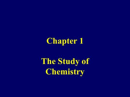 Chapter 1 The Study of Chemistry.
