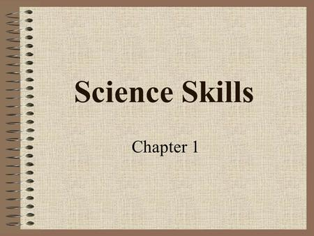 "Science Skills Chapter 1 What is science? The word science comes from the Latin word scire meaning ""to know"""