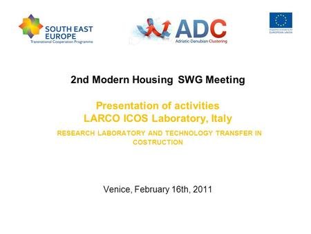 2nd Modern Housing SWG Meeting Presentation of activities LARCO ICOS Laboratory, Italy RESEARCH LABORATORY AND TECHNOLOGY TRANSFER IN COSTRUCTION Venice,