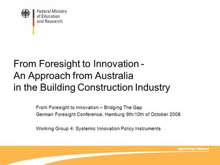 From Foresight to Innovation - An Approach from Australia in the Building Construction Industry From Foresight to Innovation – Bridging The Gap German.