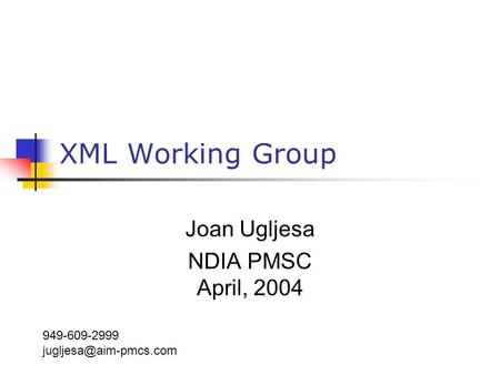 XML Working Group Joan Ugljesa NDIA PMSC April, 2004 949-609-2999