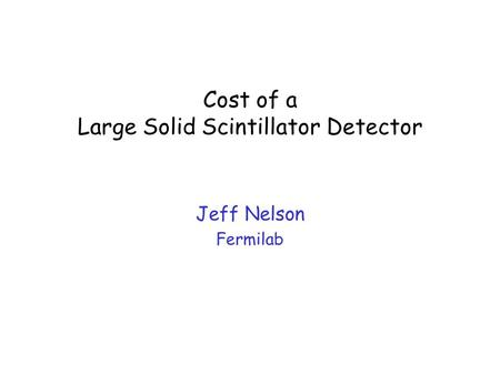 Cost of a Large Solid Scintillator Detector Jeff Nelson Fermilab.