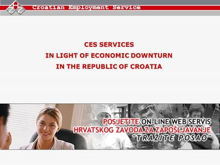 CES SERVICES IN LIGHT OF ECONOMIC DOWNTURN IN THE REPUBLIC OF CROATIA.