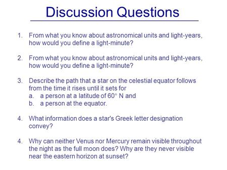Discussion Questions From what you know about astronomical units and light-years, how would you define a light-minute? Describe the path that a star on.