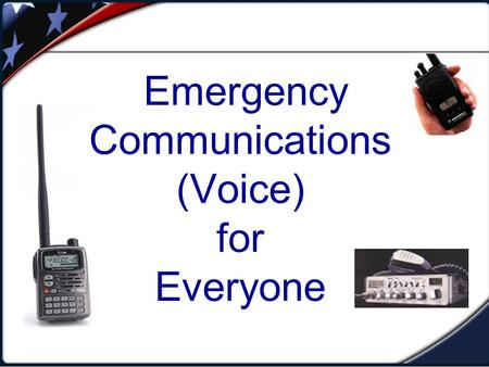 Emergency Communications (Voice) for Everyone. What is Emergency Communications? Emergency Communications is when a critical communications system failure.