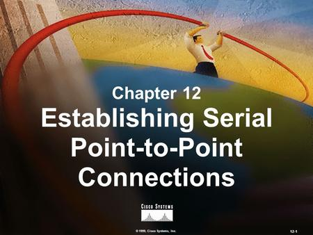 © 1999, Cisco Systems, Inc. 12-1 Chapter 12 Establishing Serial Point-to-Point Connections.