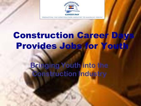 Construction Career Days Provides Jobs for Youth Bringing Youth into the Construction Industry.