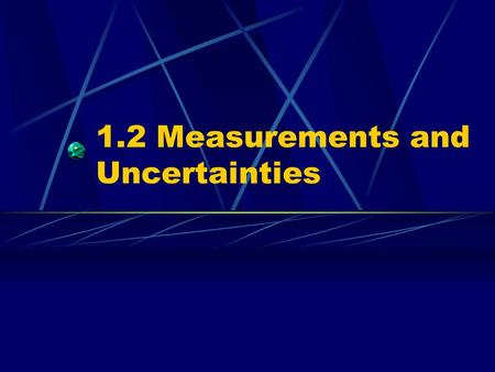 1.2 Measurements and Uncertainties. 1.2.1 State the fundamental units in the SI system In science, numbers aren't just numbers. They need a unit. We use.
