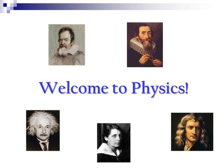 Welcome to Physics!. Class Policies and Procedures.