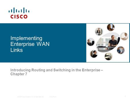 © 2006 Cisco Systems, Inc. All rights reserved.Cisco Public 1 Implementing Enterprise WAN Links Introducing Routing and Switching in the Enterprise – Chapter.