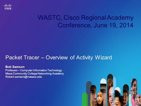 Presentation_ID 1 © 2010 Cisco Systems, Inc. All rights reserved.Cisco Public Packet Tracer – Overview of Activity Wizard Bob Samson Professor – Computer.