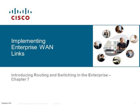 © 2006 Cisco Systems, Inc. All rights reserved.Cisco Public 1 Version 4.0 Implementing Enterprise WAN Links Introducing Routing and Switching in the Enterprise.