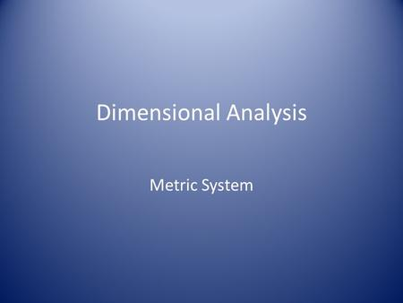 Dimensional Analysis Metric System. Let's look at the chart again.